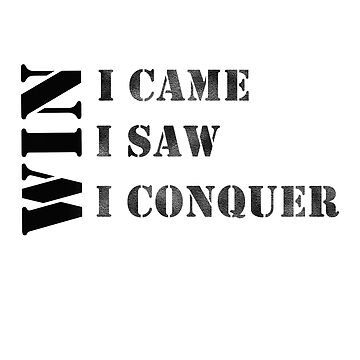 I came I saw I conquer #02 by DennsDesign