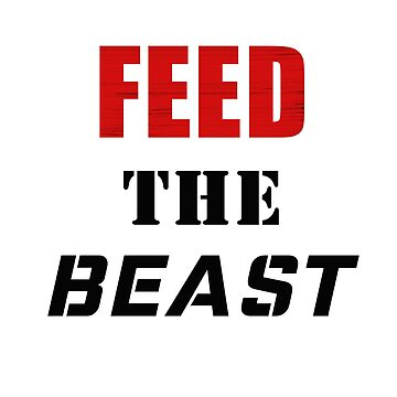 Feed The Beast Quote #1 by DennsDesign