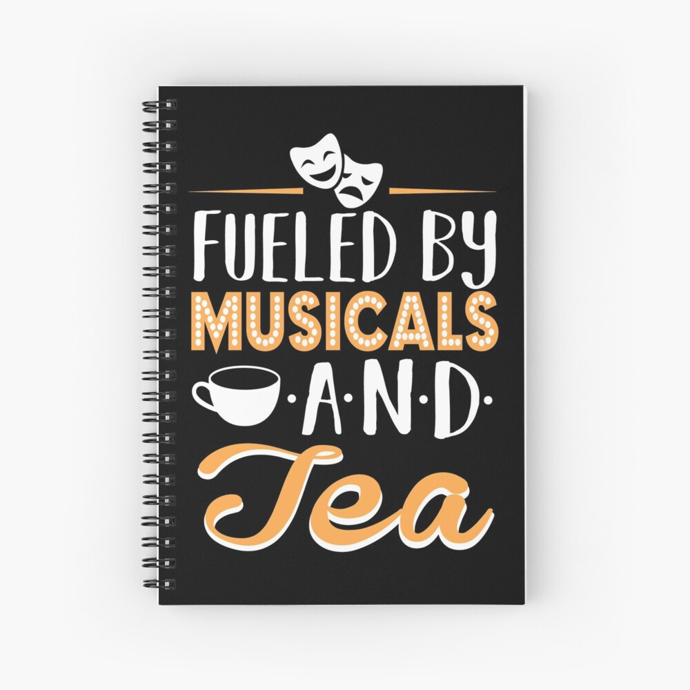 Fueled by Musicals and Tea Spiral Notebook