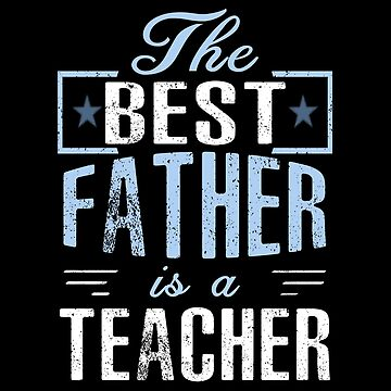 The Best Father Is A Teacher by SmartStyle