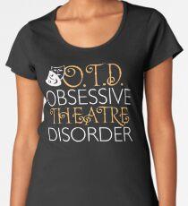 OTD. Obsessive Theatre Disorder. Women's Premium T-Shirt