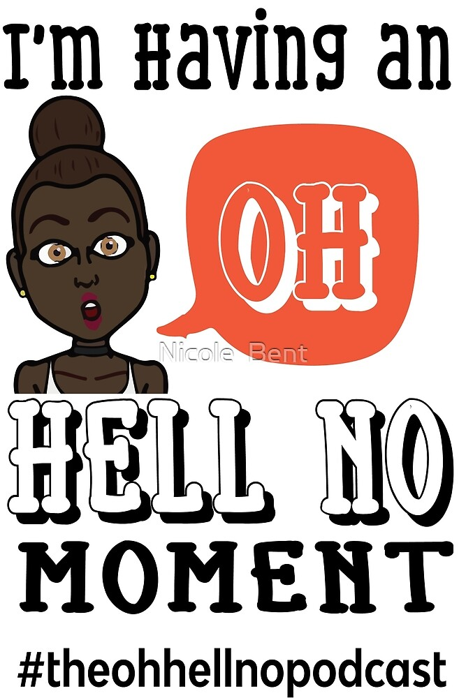 The Oh Hell No Podcast Merch by Nicole  Bent