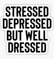 Stressed But Well Dressed Great For Sarcasm Funny Sticker