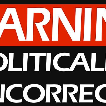 Politically Incorrect  by Patriot76