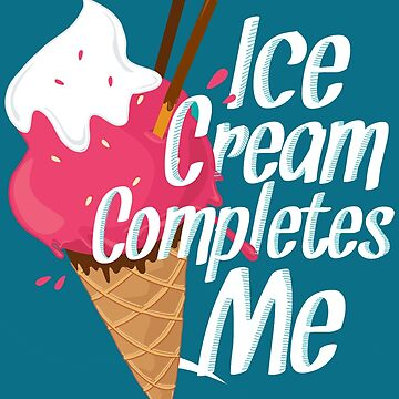 Ice cream completes me t-shirt , spring ,summer shirt !  by anodyle