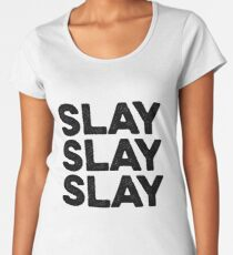 Slay Slay Slay - Gift For Hipster Teens Women's Premium T-Shirt