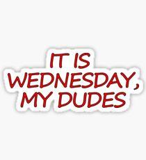 Wednesday, my dudes Sticker