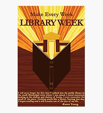 Make Every Week Library Week Poster Photographic Print