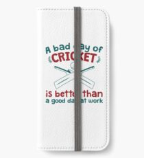 A Bad Day Of Cricket Is Better Than A Good Day At Work Funny Gift Distressed   iPhone Wallet/Case/Skin