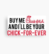 buy me chick-fil-a and i'll be your chick for ever Canvas Print