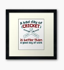 A Bad Day Of Cricket Is Better Than A Good Day At Work Funny Gift Distressed   Framed Print
