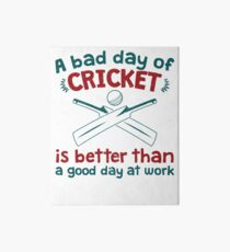 A Bad Day Of Cricket Is Better Than A Good Day At Work Funny Gift Distressed   Art Board