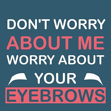 Dont Worry About Me Worry About Your Eyebrows Hoodies Fashion