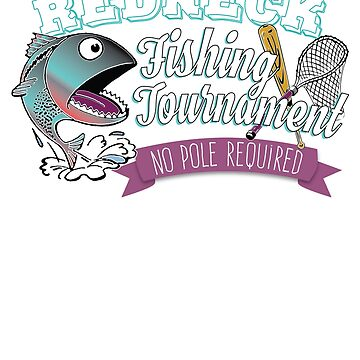 Redneck Fishing Tournament - No Pole Required by LADGraphics