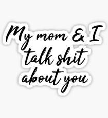 Meine Mutter und ich reden Scheiße über dich Sticker