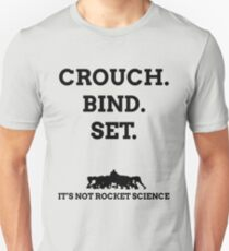 Crouch. Bind. Set... It's not rocket science. T-Shirt