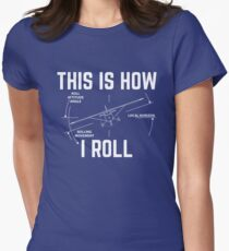 558faecb This Is How I Roll - Funny Aviation Quotes Gift Fitted T-Shirt