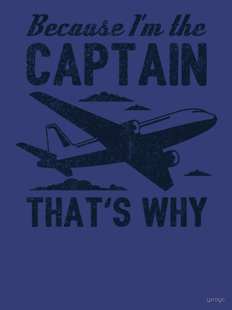 Because I'm The Captain That's Why - Funny Aviation Quotes Gift von yeoys