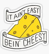 It ain't easy bein' cheesy Sticker