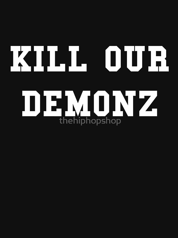 Kill Our Demonz by thehiphopshop