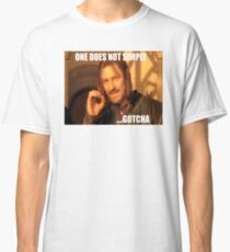 ONE DOES NOT SIMPLY ...GOTCHA Classic T-Shirt