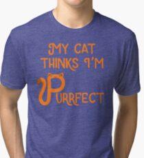 My Cat Thinks I'm Purrfect Tri-blend T-Shirt