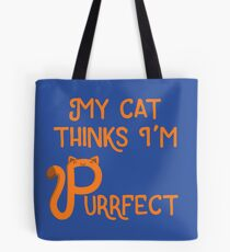 My Cat Thinks I'm Purrfect Tote Bag
