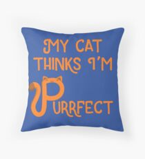 My Cat Thinks I'm Purrfect Throw Pillow