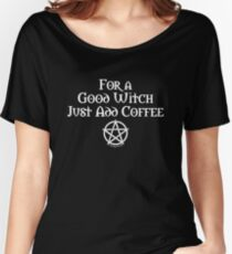For a Good Witch Just Add Coffee! By Cheeky Witch Women's Relaxed Fit T-Shirt