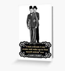 Laurel & Hardy - I Had A Dream I Was Awake And Woke Up To Find Myself Asleep Greeting Card