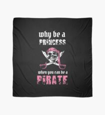 Why Be A Princess When You Can Be A Pirate  Scarf