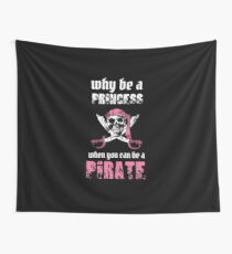 Why Be A Princess When You Can Be A Pirate  Wall Tapestry