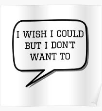 I wish I could, but I don't want to Poster