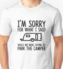 Sorry For What I Said While We Were Trying To Park The Camper Unisex T-Shirt