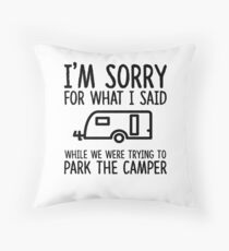 Sorry For What I Said While We Were Trying To Park The Camper Throw Pillow