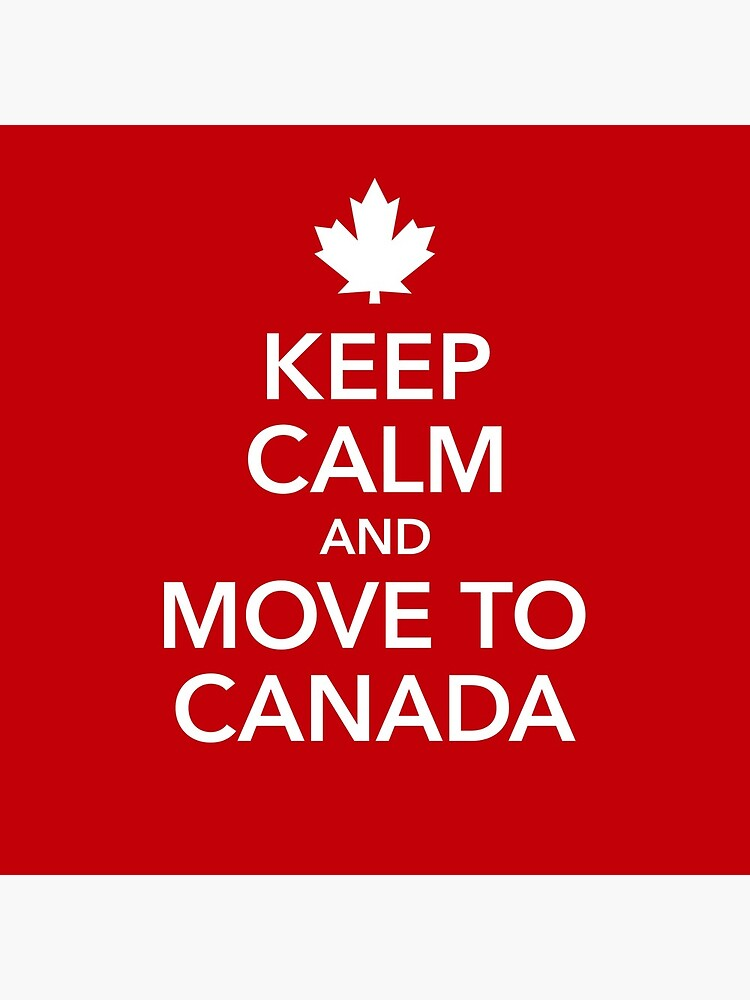 keep calm move to Canada Maple Leaf Canada by Helen-Storm