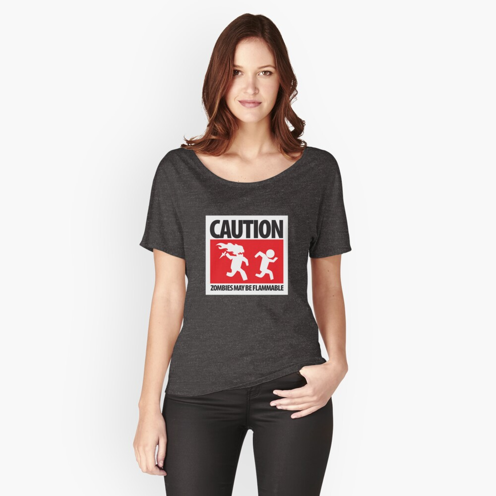 Caution: Zombies May Be Flammable Women's Relaxed Fit T-Shirt Front