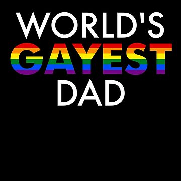 World's GAYEST Dad by MJBarton