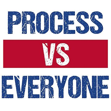 Process Vs Everyone by kreativedesigns