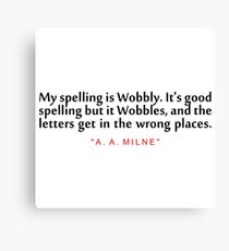 """My spelling is... """"A. A. Milne"""" Inspirational Quote Canvas Print"""