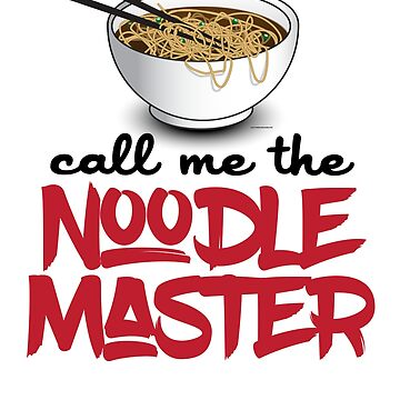 Call Me The Noodle Master - Funny Ramen Noodle Design by calebprue