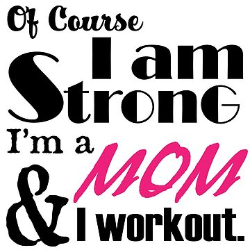 I am Strong Mom and I workout by AndriaJ