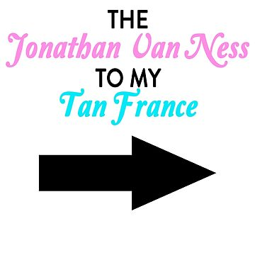 The Jonathan Van Ness to my Tan France (Arrow Variant) by shutupkristen