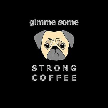 Gimme Some Strong Coffee Pug by davidjo
