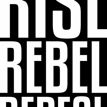 RISE REBEL REPEAL by darlenrobet