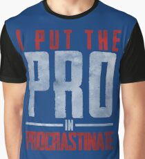 I Put The Pro In Procrastinate  Graphic T-Shirt