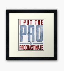 I Put The Pro In Procrastinate  Framed Print