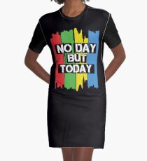 No Day But Today Graphic T-Shirt Dress