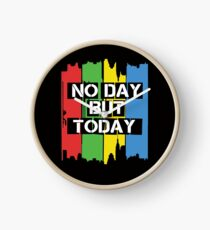 No Day But Today Clock