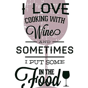 I love Cooking With Wine by hip-hop-art